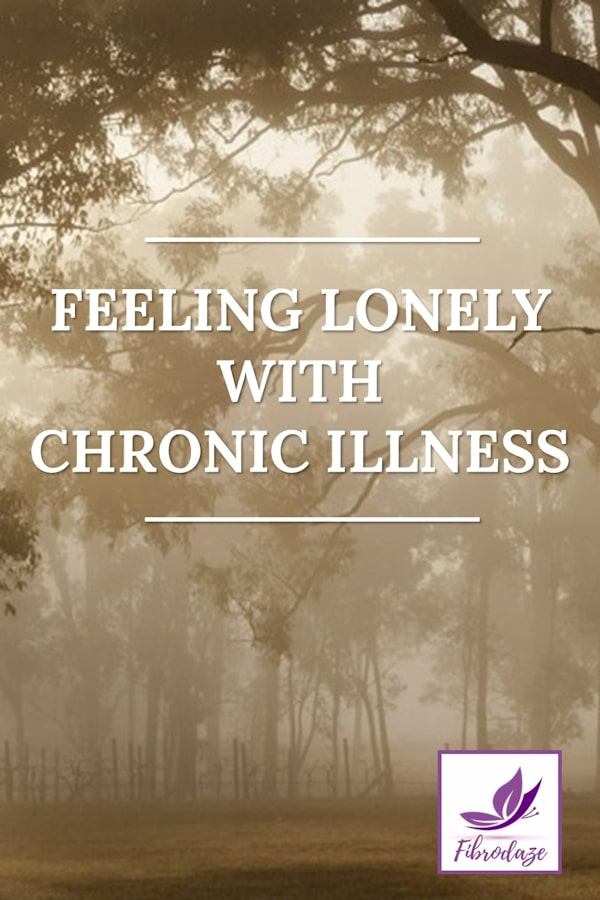 Feeling Isolated & Lonely With Chronic Illness
